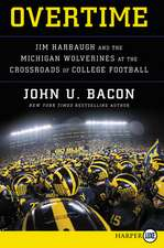 Overtime: Jim Harbaugh and the Michigan Wolverines at the Crossroads of College Football