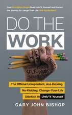 Do the Work: The Unfu*k Yourself Companion for Getting Out of Your Head and into Your Life