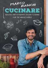 Cucinare: Healthy and Authentic Italian Cooking for the Whole Family