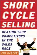 Short Cycle Selling:  Beating Your Competitors in the Sales Race