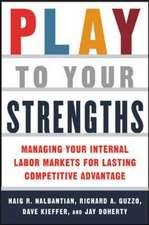 Play to Your Strengths: Managing Your Company's Internal Labor Markets for Lasting Competitive Advantage