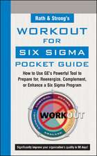 Rath & Strong's WorkOut for Six Sigma Pocket Guide: How to Use GE's Powerful Tool to Prepare for, Reenergize, Complement, or Enhance a Six Sigma Program