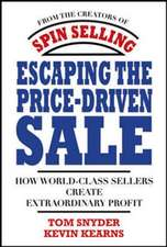 Escaping the Price-Driven Sale:  How World Class Sellers Create Extraordinary Profit