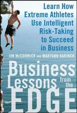 Business Lessons from the Edge:  Learn How Extreme Athletes Use Intelligent Risk-Taking to Succeed in Business