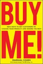 BUY ME!  New Ways to Get Customers to Choose Your Product and Ignore the Rest