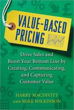 Value-Based Pricing:  Drive Sales and Boost Your Bottom Line by Creating, Communicating, and Capturing Customer Value