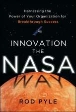 Innovation the NASA Way: Harnessing the Power of Your Organization for Breakthrough Success