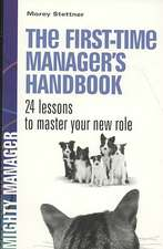 The First Time Manager's Handbook. 24 Lessons to Master Your New Role. (UK ed)