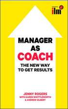 Manager as Coach: The New Way to Get Results: The New Way to Get Results