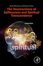 Neuroscience, Selflessness, and Spiritual Experience: Explaining the Science of Transcendence
