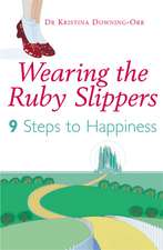 Wearing the Ruby Slippers: 9 Steps to Happiness