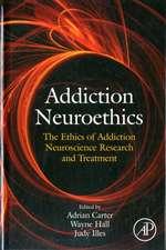 Addiction Neuroethics: The Ethics of Addiction Neuroscience Research and Treatment
