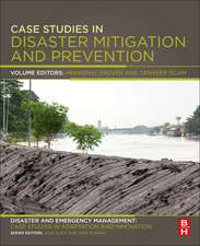 Case Studies in Disaster Mitigation and Prevention: A Volume in the Disaster and Emergency Management: Case Studies in Adaptation and Innovation series