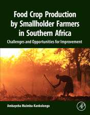 Food Crop Production by Smallholder Farmers in Southern Africa: Challenges and Opportunities for Improvement