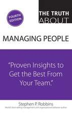 The Truth about Managing People:  Proven Insights to Get the Best from Your Team