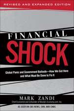 Financial Shock:  Global Panic and Government Bailouts--How We Got Here and What Must Be Done to Fix It