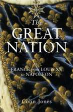 The Great Nation: France from Louis XV to Napoleon: The New Penguin History of France