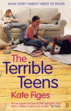 The Terrible Teens: What Every Parent Needs to Know
