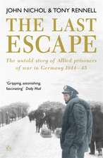 The Last Escape: The Untold Story of Allied Prisoners of War in Germany 1944-1945