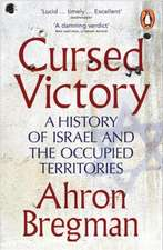 Cursed Victory: A History of Israel and the Occupied Territories