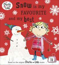 Charlie and Lola: Snow is my Favourite and my Best