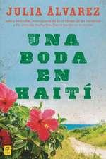 Una Boda en Haiti:  Historia de una Amistad = A Wedding in Haiti