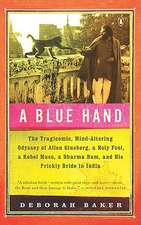 A Blue Hand:  The Tragicomic, Mind-Altering Odyssey of Allen Ginsberg, a Holy Fool, a Lost Muse, a Dharma Bum, and His Prickly Bride