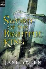 Sword of the Rightful King: A Novel of King Arthur