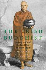 The Irish Buddhist: The Forgotten Monk who Faced Down the British Empire