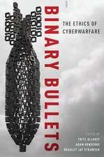 Binary Bullets: The Ethics of Cyberwarfare