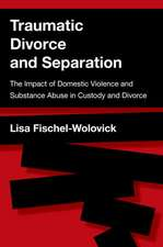 Traumatic Divorce and Separation: The Impact of Domestic Violence and Substance Abuse in Custody and Divorce