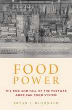 Food Power: The Rise and Fall of the Postwar American Food System