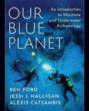Our Blue Planet: An Introduction to Maritime and Underwater Archaeology
