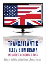 Transatlantic Television Drama: Industries, Programs, and Fans