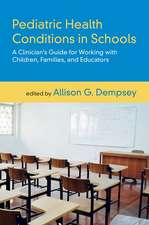 Pediatric Health Conditions in Schools: A Clinician's Guide for Working with Children, Families, and Educators