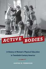Active Bodies: A History of Women's Physical Education in Twentieth-Century America