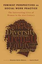 Feminist Perspectives on Social Work Practice: The Intersecting Lives of Women in the 21st Century