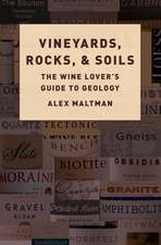 Vineyards, Rocks, and Soils: The Wine Lover's Guide to Geology