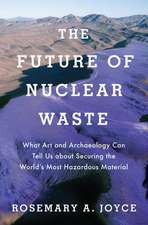 The Future of Nuclear Waste: What Art and Archaeology Can Tell Us about Securing the World's Most Hazardous Material