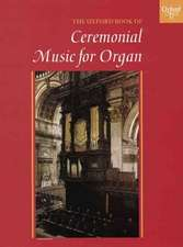 The Oxford Book of Ceremonial Music for Organ, Book 1