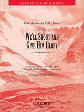 We'll shout and give him glory: No. 3 of 'Four American Folk Hymns'