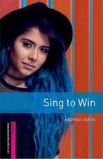 Oxford Bookworms Library: Starter: Sing to Win: Graded readers for secondary and adult learners