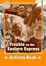 Oxford Read and Imagine: Level 5: Trouble on the Eastern Express Activity Book