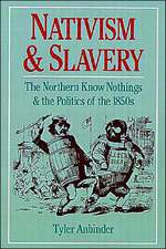 Nativism and Slavery: The Northern Know Nothings, and the Politics of the 1850s