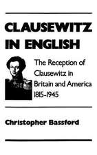 Clausewitz in English: The Reception of Clausewitz in Britain and America, 1815-1945