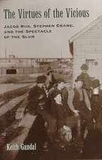 The Virtues of the Vicious: Jacob Riis, Stephen Crane, and the Spectacle of the Slum