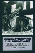 Reconstructing the Dreamland: The Tulsa Race Riot of 1921. Race, Reparations, and Reconciliation