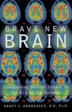 Brave New Brain: Conquering Mental Illness in the Era of the Genome