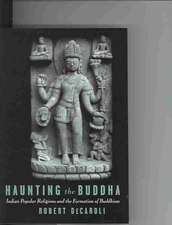 Haunting the Buddha: Indian Popular Religions and the Formation of Buddhism
