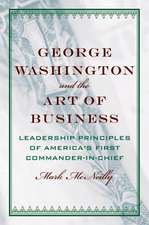 George Washington and the Art of Business: The Leadership Principles of America's First Commander-in-Chief